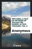 The Cabal; A Tale of the Reign of William the Fourth. in Two Volumes. Vol. II