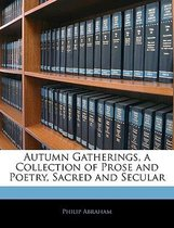Autumn Gatherings, a Collection of Prose and Poetry, Sacred and Secular