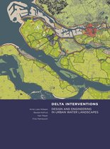 Delta Interventions - Design and engineering in urban water landscapes