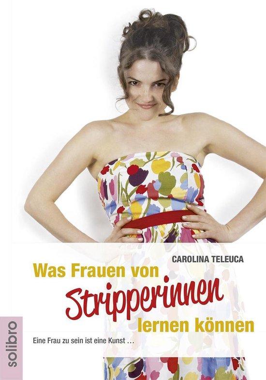 Boek cover Was Frauen von Stripperinnen lernen können van Carolina Teleuca (Onbekend)