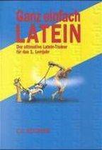 Ganz einfach Latein. 1. Lernjahr. Der ultimative Latein-Trainer