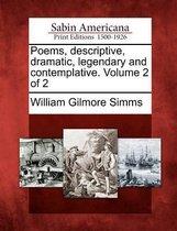 Poems, Descriptive, Dramatic, Legendary and Contemplative. Volume 2 of 2