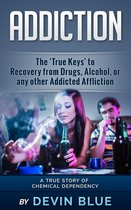 """Addiction: The """"True Keys' to Recovery from Drugs, Alcohol, or any other Addicted Affliction - A Chemical Dependency Story"""