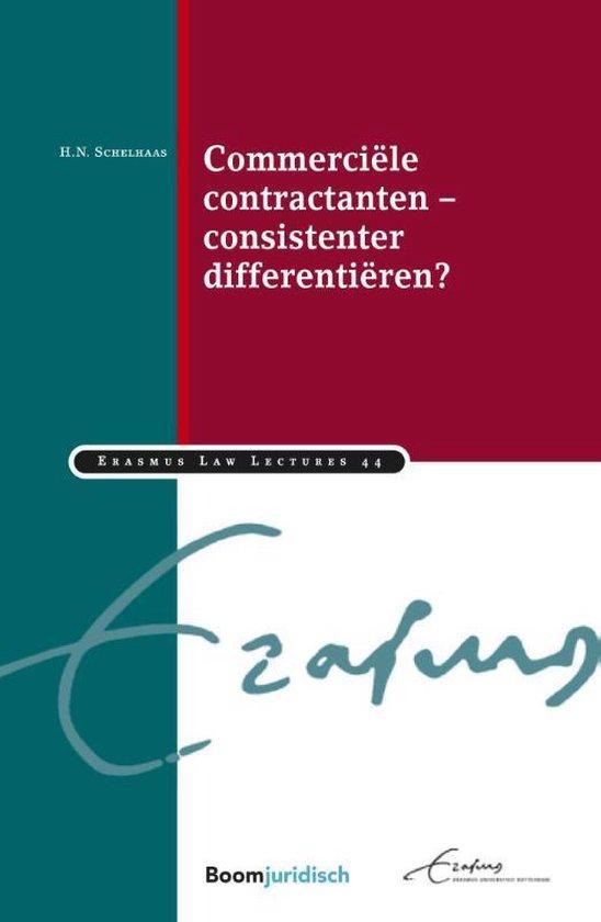 Erasmus Law Lectures 44 - Commerciële contractanten – consistenter differentiëren? - H.N. Schelhaas  