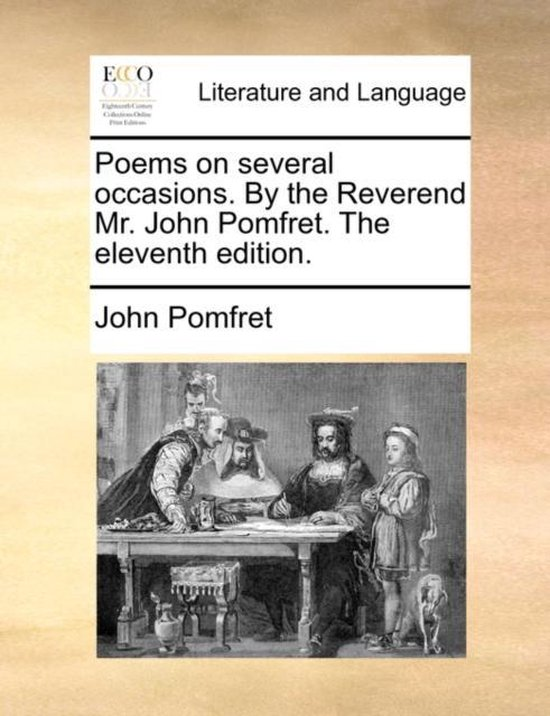 Poems on Several Occasions. by the Reverend Mr. John Pomfret. the Eleventh Edition.