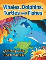 Whales, Dolphins, Turtles and Fishes