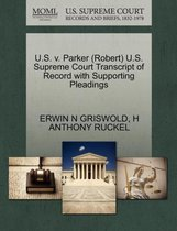 U.S. V. Parker (Robert) U.S. Supreme Court Transcript of Record with Supporting Pleadings