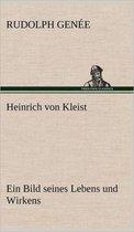 Heinrich Von Kleist. Ein Bild Seines Lebens Und Wirkens.