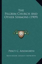 The Pilgrim Church and Other Sermons (1909)