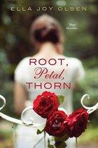 Root, Petal, Thorn