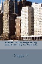 Boek cover Guide to Immigrating and Settling in Canada van Guggu V