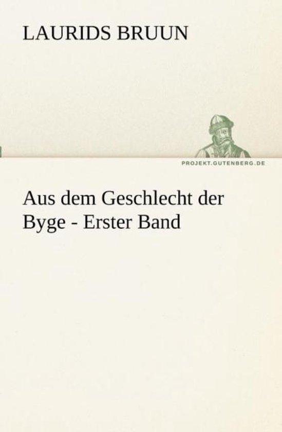 Aus Dem Geschlecht Der Byge - Erster Band