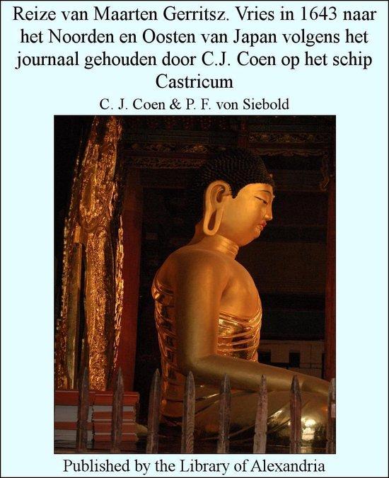 Reize van Maarten Gerritsz. Vries in 1643 naar het Noorden en Oosten van Japan volgens het journaal gehouden door C.J. Coen op het schip Castricum - C. J. |