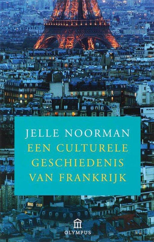 Een Culturele Geschiedenis Van Frankrijk - Jelle Noorman pdf epub