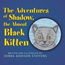 The Adventures of Shadow, the Almost Black Kitten