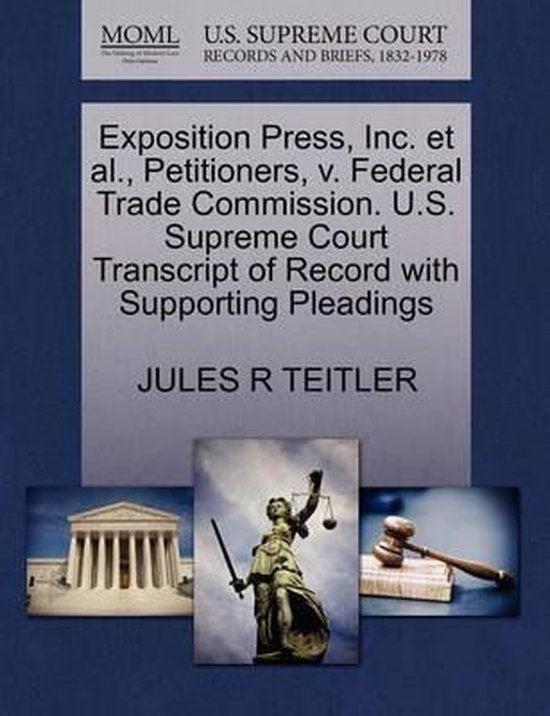 Exposition Press, Inc. Et Al., Petitioners, V. Federal Trade Commission. U.S. Supreme Court Transcript of Record with Supporting Pleadings