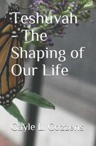 Teshuvah - The Shaping of Our Life