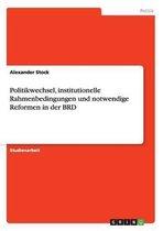 Politikwechsel, institutionelle Rahmenbedingungen und notwendige Reformen in der BRD