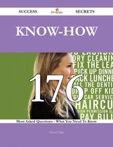 Know-How 176 Success Secrets - 176 Most Asked Questions On Know-How - What You Need To Know