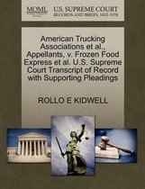 American Trucking Associations Et Al., Appellants, V. Frozen Food Express Et Al. U.S. Supreme Court Transcript of Record with Supporting Pleadings