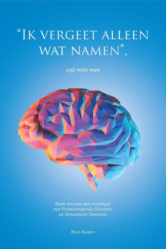 'Ik vergeet alleen wat namen', zegt mijn man - Roos Kuiper   Fthsonline.com