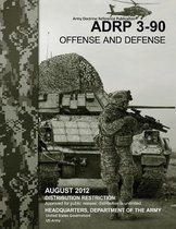 Army Doctrine Reference Publication Adrp 3-90 Offense and Defense August 2012
