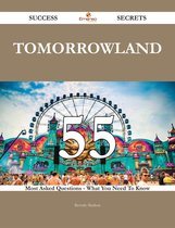 Tomorrowland 55 Success Secrets - 55 Most Asked Questions On Tomorrowland - What You Need To Know