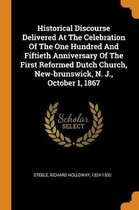 Historical Discourse Delivered at the Celebration of the One Hundred and Fiftieth Anniversary of the First Reformed Dutch Church, New-Brunswick, N. J., October 1, 1867