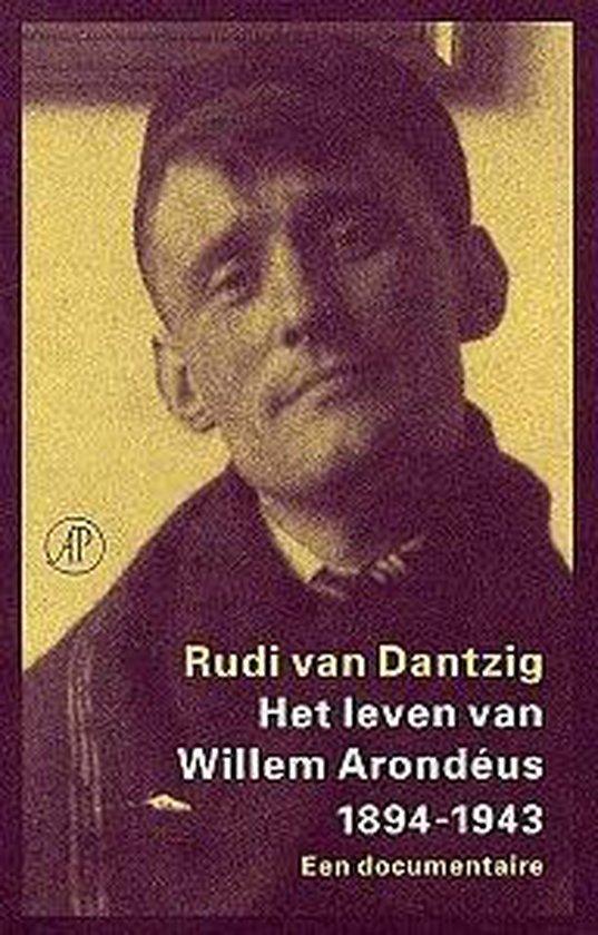 Het Leven Van Willem Arondeus 1894-1943 - Rudi van Dantzig  