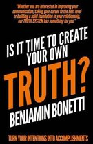 Is It Time to Create Your Own Truth?