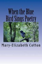 When the Blue Bird Sings Poetry
