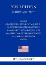 Mexico - Memorandum of Understanding on Cooperation for the Protection, Management, Sustainable Use and Conservation of the Environment and Natural Resources (16-225) (United States Treaty)