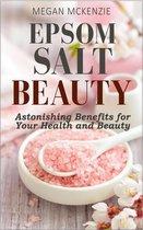 Epsom Salt Beauty: Astonishing Benefits for Your Health and Beauty