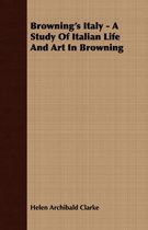 Browning's Italy - A Study Of Italian Life And Art In Browning