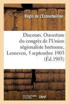 Discours. Ouverture Du Congr s de l'Union R gionaliste Bretonne, Lesneven, 5 Septembre 1903