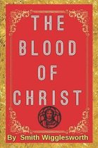 The BLOOD Of Jesus Christ by Smith Wigglesworth