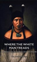 Where the White Man Treads - Across The Pathway Of The Maori