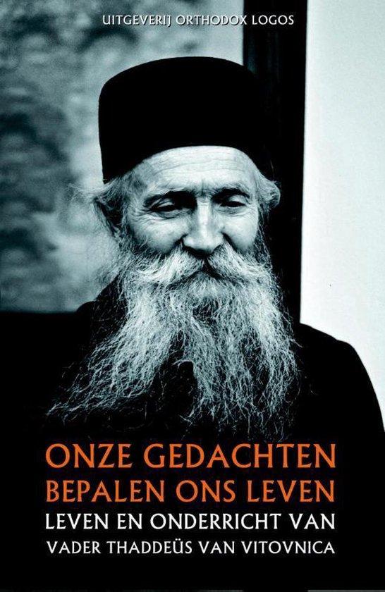 Onze gedachten bepalen ons leven leven en onderricht van - Vader Thaddeüs van Vitovnica |