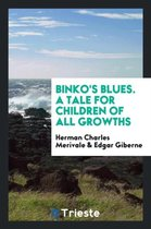 Binko's Blues. a Tale for Children of All Growths