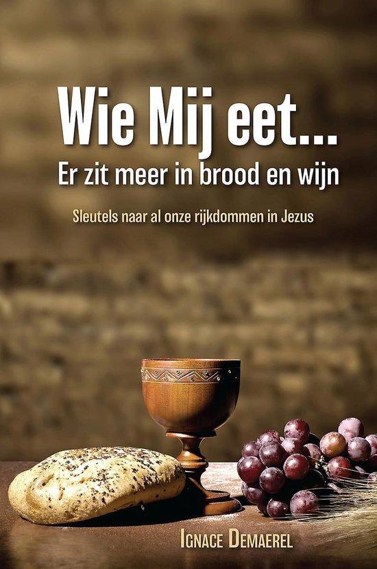 Wie mij eet? er zit meer in brood en wijn - sleutels naar al onze rijkdommen in Jezus - Ignace Demaerel |