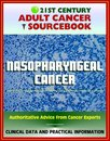 21st Century Adult Cancer Sourcebook: Nasopharyngeal Cancer - Clinical Data for Patients, Families, and Physicians
