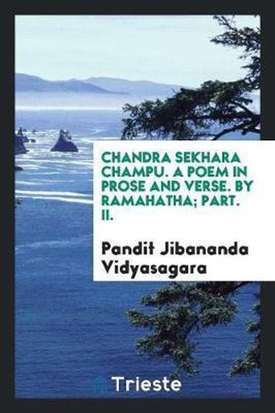 Chandra Sekhara Champu. a Poem in Prose and Verse. by Ramahatha; Part. II.