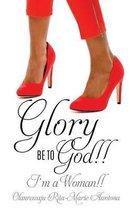 Glory Be to God!! I'm a Woman!!