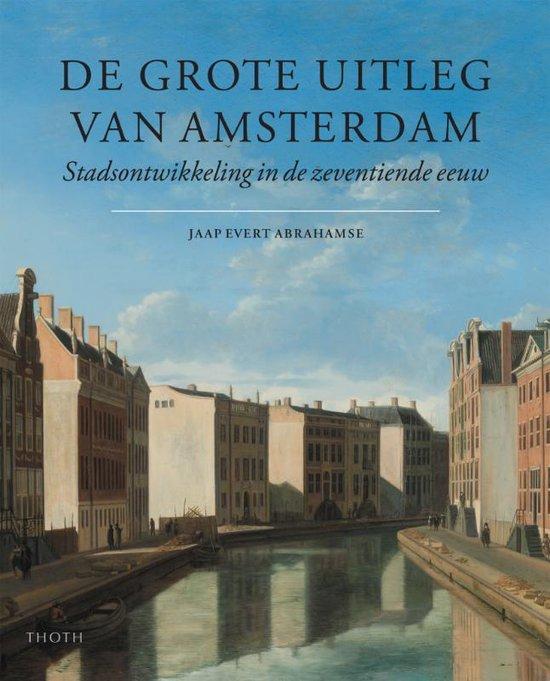 Boek cover De grote uitleg van Amsterdam van Jaap Evert Abrahamse (Hardcover)