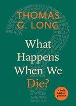 Omslag What Happens When We Die?
