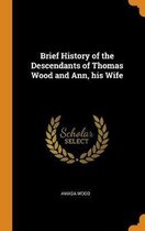 Brief History of the Descendants of Thomas Wood and Ann, His Wife