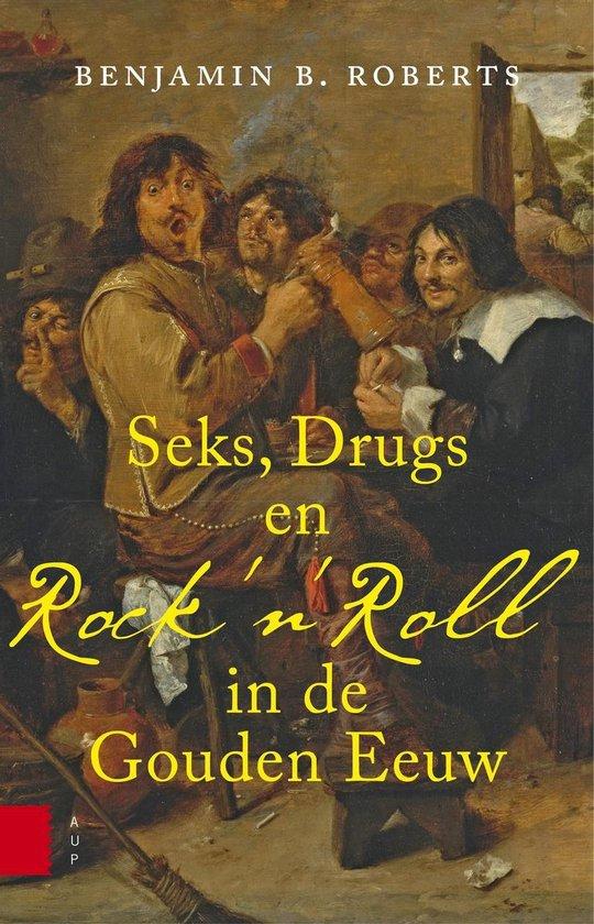Seks, drugs en Rock 'n Roll in de Gouden Eeuw - Benjamin Roberts |