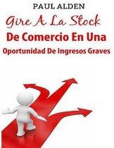 Gire a la Stock de Comercio En Una Oportunidad de Ingresos Graves