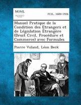 Manuel Pratique de La Condition Des Etrangers Et de Legislation Etrangere (Droit Civil, Procedure Et Commerce) Avec Formules