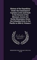 History of the Expedition Under the Command of Captains Lewis and Clark to the Sources of the Missouri, Across the Rocky Mountains, Down the Columbia River to the Pacific in 1804-6; Volume 1